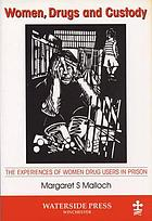 Women, drugs and custody : the experiences of women drug users in prison