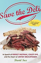 Save the deli : in search of perfect pastrami, crusty rye, and the heart of Jewish delicatessen