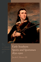 Early Southern sports and sportsmen, 1830-1910 : a literary anthology
