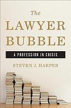 The lawyer bubble : a profession in crisis