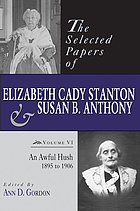 The selected papers of Elizabeth Cady Stanton and Susan B. Anthony Vol, 6, An awful hush, 1895 to 1906