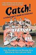 Catch! : a fishmonger's guide to greatness