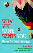What you want, wants you : how to get out of your rut