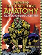 Drawing cutting edge anatomy : the ultimate reference guide for comic book artists