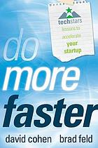 Do more faster : TechStars lessons to accelerate your startup