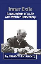 Inner exile : recollections of a life with Werner Heisenberg