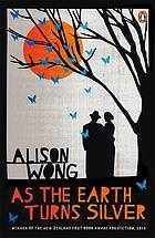 As the earth turns silver : a novel