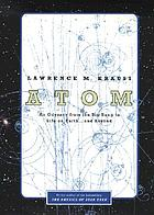 Atom : an odyssey from the big bang to life on earth-- and beyond
