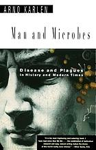 Man and microbes : disease and plagues in history and modern times