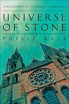 Universe of stone : a biography of Chartres Cathedral