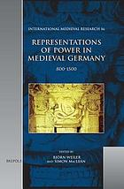 Representations of power in medieval Germany 800-1500