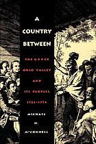 A country between : the upper Ohio Valley and its peoples, 1724-1774