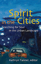 Spirit in the cities : searching for soul in the urban landscape