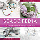 Bead-o-pedia : the only beading reference you'll ever need
