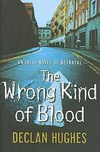 Wrong kind of blood : murder and betrayal on the streets of Dublin