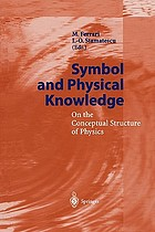 Symbol and Physical Knowledge : On the Conceptual Structure of Physics