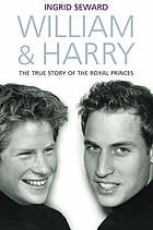 William and Harry : the biography of the two princes