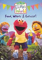 Elmo's world. / Food, water & exercise!