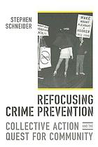 Refocusing crime prevention : collective action and the quest for community