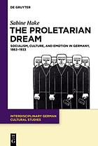 The proletarian dream : socialism, culture, and emotion in Germany, 1863-1933