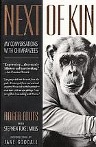 Next of kin : my conversations with chimpanzees