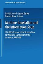 Machine translation and the information soup : third Conference of the Association for Machine Translation in the Americas, AMTA'98, Langhorne, PA, USA, October 28-31, 1998, proceedings