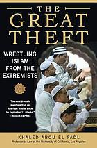 The great theft : wrestling Islam from the extremists
