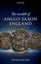 The wealth of Anglo-Saxon England : based on the Ford Lectures delivered in the University of Oxford in Hilary Term 1993