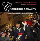 Courting equality : a documentary history of America's first legal same-sex marriages
