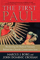 The first Paul : reclaiming the radical visionary behind the Church's conservative icon