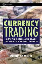 Currency trading : how to access and trade the world's biggest market