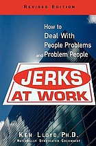 Jerks at work : how to deal with people problems and problem people
