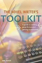 The novel writer's toolkit : a guide to writing fiction and getting published