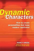 Dynamic Characters : How to Create Personalities That Keep Readers Captivated.