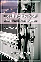 Healing the soul after religious abuse : the dark heaven of recovery