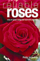 Reliable roses : easy-to-grow roses that won't let you down