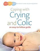 Coping with crying and colic : an easy-to-follow guide