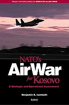 NATO's air war for Kosovo : a strategic and operational assessment