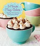 5-minute mug cakes : nearly 100 yummy microwave cakes
