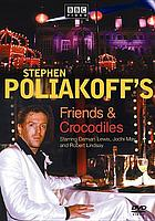 Stephen Poliakoff's Friends & crocodiles