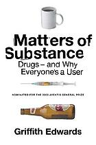 Matters of Substance: Drugs--and Why Everyone's a User cover image
