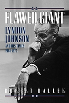 Flawed giant : Lyndon Johnson and his times, 1961-1973