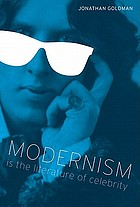 Modernism is the literature of celebrity