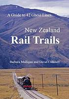New Zealand rail trails : a guide to 42 ghost lines