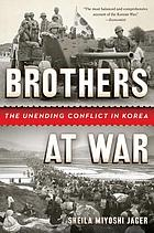 Brothers at war : the unending conflict in Korea