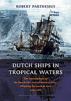 Dutch ships in tropical waters : the development of the Dutch East India Company (VOC) shipping network in Asia 1595-1660