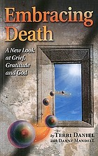 Embracing death : a new look at grief, gratitude and God