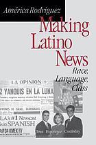 Making Latino News: Race, Language, Class cover image