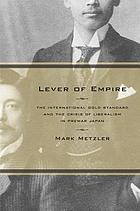 Lever of empire : the international gold standard and the crisis of liberalism in prewar Japan