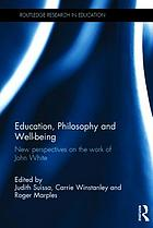 Education, philosophy and well-being : new perspectives on the work of John White